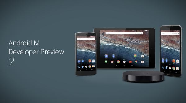 Google、開発者向け「Android M Developer Preview 2」の提供を開始